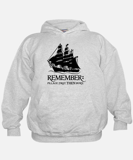 remember - pillage first, THEN burn Hoodie