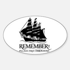 remember - pillage first, THEN burn Oval Decal