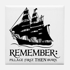 remember - pillage first, THEN burn Tile Coaster