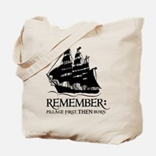 remember - pillage first, THEN burn Tote Bag