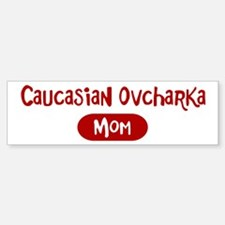Caucasian Ovcharka mom Bumper Bumper Bumper Sticker