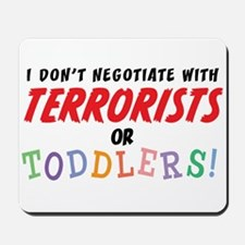 Don't Negotiate Toddlers Mousepad