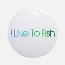 I Live To Fish Ornament (Round)