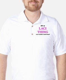 It's a Laci thing, you wouldn't T-Shirt