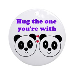 HUG THE ONE YOU'RE WITH Ornament (Round)