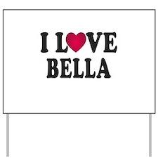 I L<3VE Bella Yard Sign