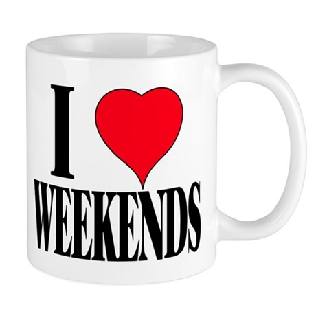 """I Love Weekends"" Mug Mugs"