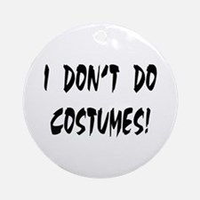 I DON'T DO COSTUMES! Ornament (Round)