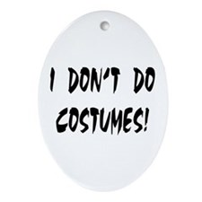 I DON'T DO COSTUMES! Oval Ornament