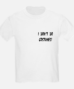 I DON'T DO COSTUMES! Kids T-Shirt