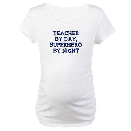 Teacher by day Maternity T-Shirt