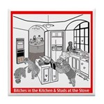 """""""Bitches in the Kitchen"""" Tile Coaster"""