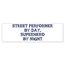 Street Performer by day Bumper Bumper Sticker