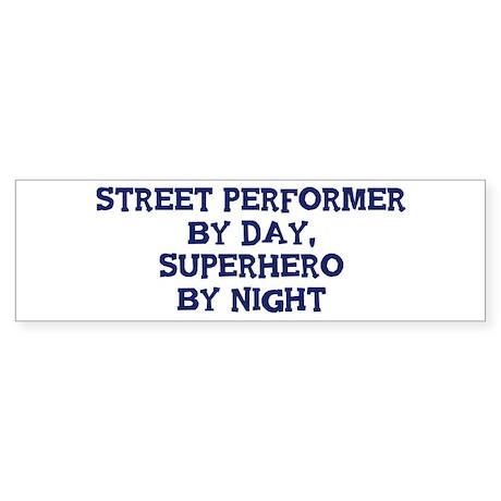Street Performer by day Bumper Sticker