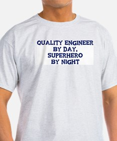 Quality Engineer by day T-Shirt
