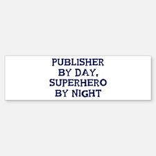 Publisher by day Bumper Bumper Bumper Sticker