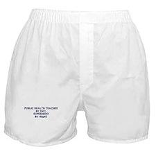 Public Health Teacher by day Boxer Shorts
