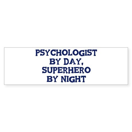 Psychologist by day Bumper Sticker