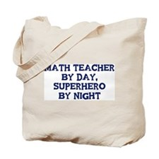 Math Teacher by day Tote Bag