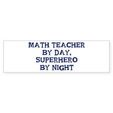 Math Teacher by day Bumper Bumper Sticker
