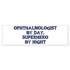 Ophthalmologist by day Bumper Bumper Sticker