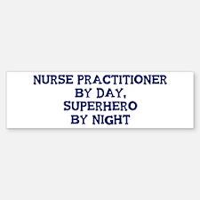 Nurse Practitioner by day Bumper Bumper Bumper Sticker