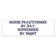 Nurse Practitioner by day Bumper Bumper Sticker