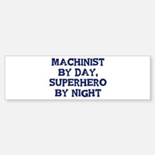 Machinist by day Bumper Bumper Bumper Sticker