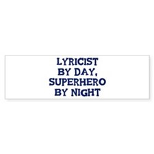 Lyricist by day Bumper Bumper Sticker
