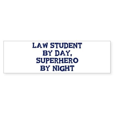 Law Student by day Bumper Sticker