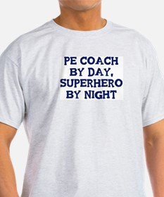 PE Coach by day T-Shirt