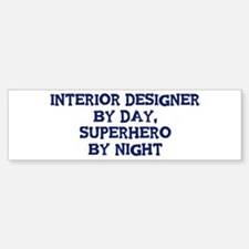 Interior Designer by day Bumper Bumper Bumper Sticker