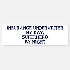 Insurance Underwriter by day Bumper Bumper Bumper Sticker
