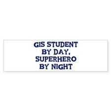 GIS Student by day Bumper Bumper Sticker