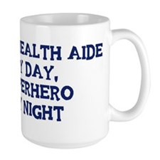 Home Health Aide by day Mug