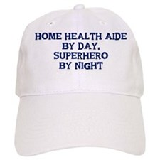 Home Health Aide by day Baseball Cap