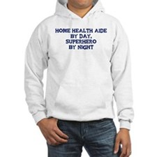 Home Health Aide by day Hoodie