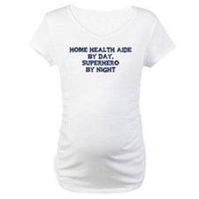 Home Health Aide by day Shirt