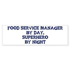 Food Service Manager by day Bumper Bumper Sticker