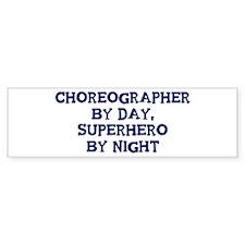 Choreographer by day Bumper Bumper Sticker