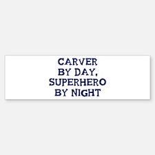 Carver by day Bumper Bumper Bumper Sticker