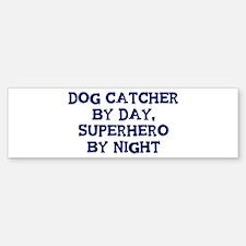 Dog Catcher by day Bumper Bumper Bumper Sticker