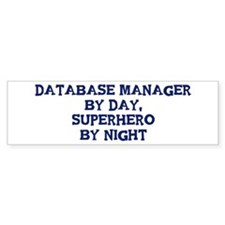 Database Manager by day Bumper Bumper Sticker