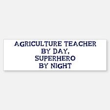 Agriculture Teacher by day Bumper Bumper Bumper Sticker