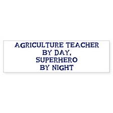 Agriculture Teacher by day Bumper Bumper Sticker