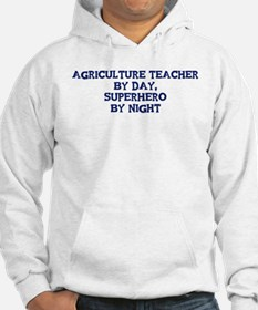Agriculture Teacher by day Hoodie