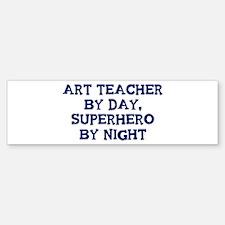 Art Teacher by day Bumper Bumper Bumper Sticker
