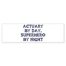 Actuary by day Bumper Bumper Sticker
