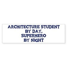 Architecture Student by day Bumper Car Sticker