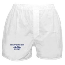 6th Grade Teacher by day Boxer Shorts